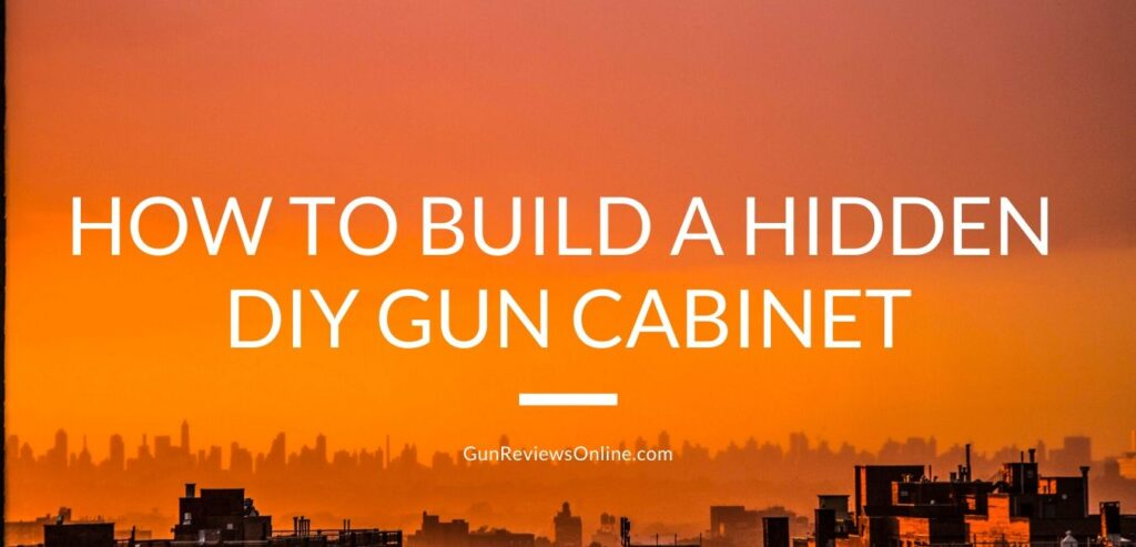How to Build a Hidden DIY Gun Cabinet