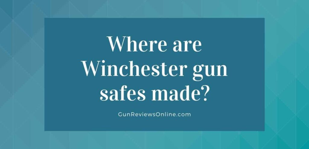 Where are Winchester gun safes made
