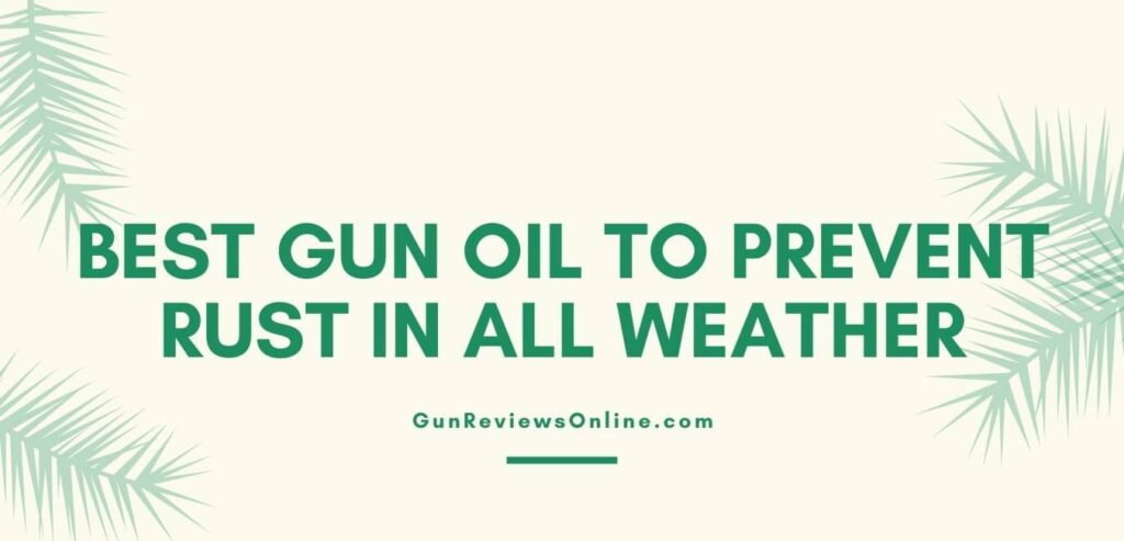 Best gun oil to prevent rust in all weather
