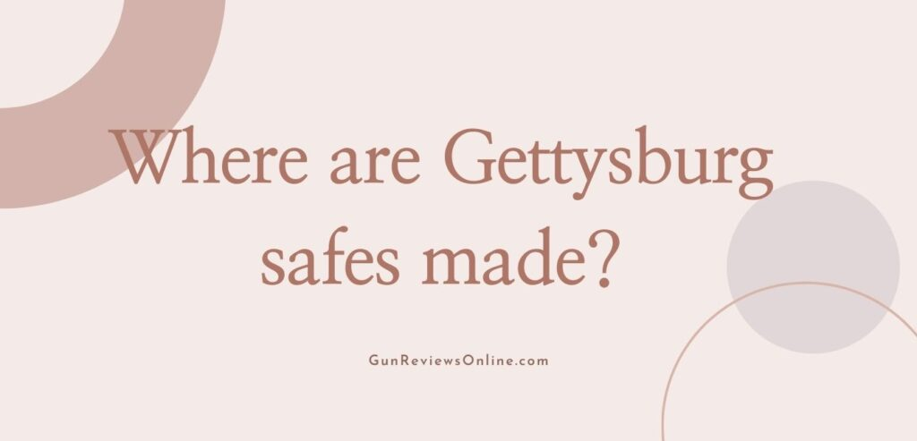 where are gettysburg safes made